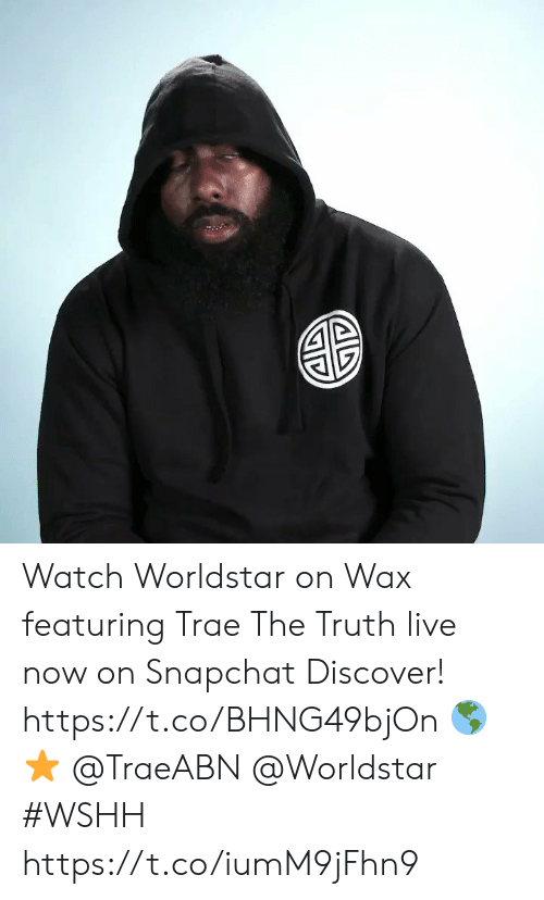 Snapchat, Worldstar, and Wshh: Watch Worldstar on Wax featuring Trae The Truth live now on Snapchat Discover! https://t.co/BHNG49bjOn 🌎⭐️ @TraeABN @Worldstar #WSHH https://t.co/iumM9jFhn9