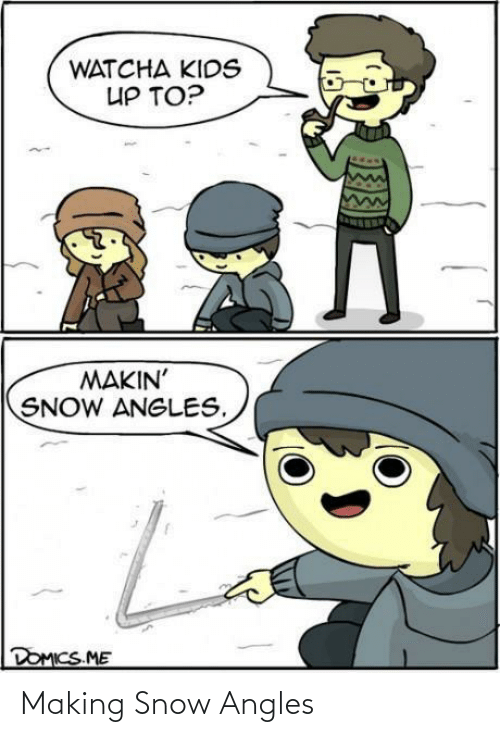 Snow: WATCHA KIDS  UP TO?  MAKIN'  SNOW ANGLES.  DOMICS.ME Making Snow Angles