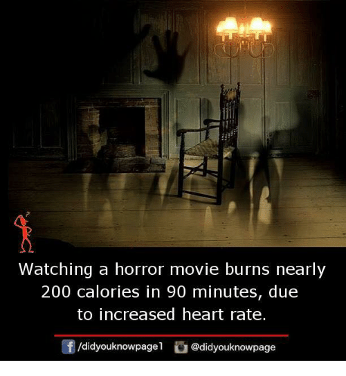 Bailey Jay, Memes, and Heart: Watching a horror movie burns nearly  200 calories in 90 minutes, due  to increased heart rate.  囝/d.dyouknowpage1。@didyouknowpage