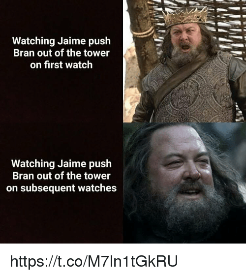Watch, Watches, and Bran: Watching Jaime push  Bran out of the tower  on first watch  Watching Jaime push  Bran out of the tower  on subsequent watches https://t.co/M7ln1tGkRU