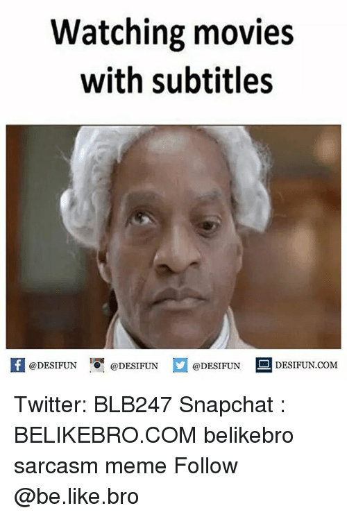 Be Like, Meme, and Memes: Watching movies  with subtitles  @DESIFUN  DESIFUN.COMM Twitter: BLB247 Snapchat : BELIKEBRO.COM belikebro sarcasm meme Follow @be.like.bro