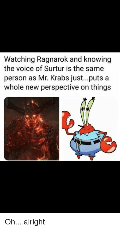 Mr. Krabs, SpongeBob, and The Voice: Watching Ragnarok and knowing  the voice of Surtur is the same  person as Mr. Krabs just...puts a  whole new perspective on things
