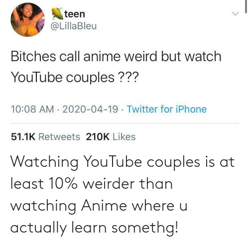 watching: Watching YouTube couples is at least 10% weirder than watching Anime where u actually learn somethg!