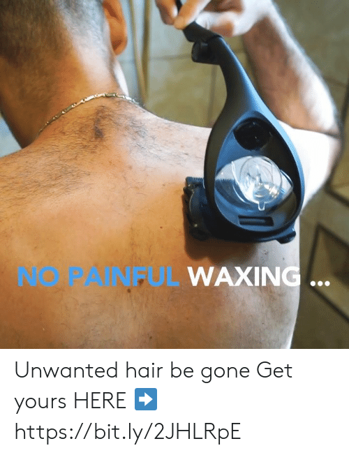 Memes, Hair, and 🤖: WAXIN  NO PAINFUL Unwanted hair be gone Get yours HERE ➡️ https://bit.ly/2JHLRpE