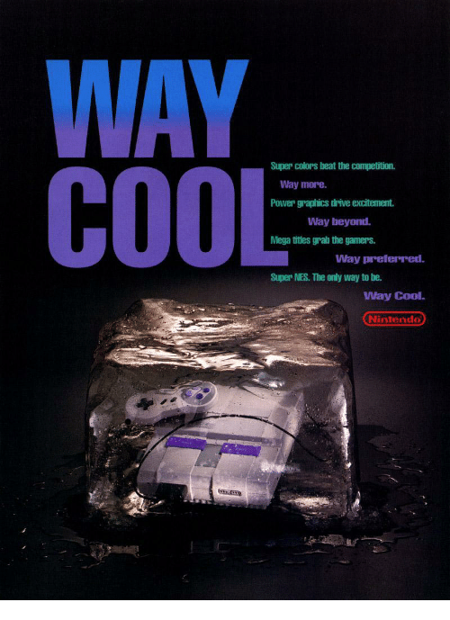 tur: WAY  Super colors heat the competition.  Way more  Power graphics drive excitement.  Way beyond  Mega titles grab the gamers.  Way preferred.  Super NES. The only way to be.  Way Cool.  Nintendo  tur