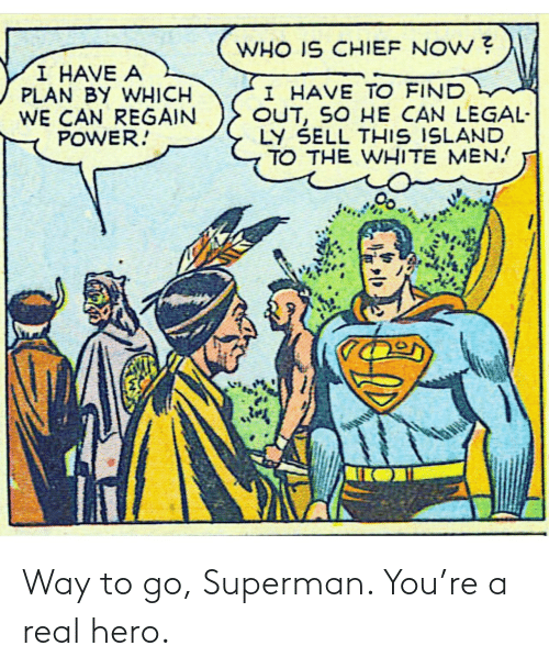To Go: Way to go, Superman. You're a real hero.