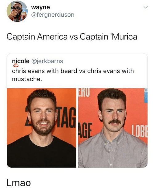 America, Beard, and Chris Evans: wayne  @fergnerduson  Captain America vs Captain 'Murica  nicole @jerkbarns  chris evans with beard vs chris evans with  mustache.  TAG  AGE  LOB Lmao