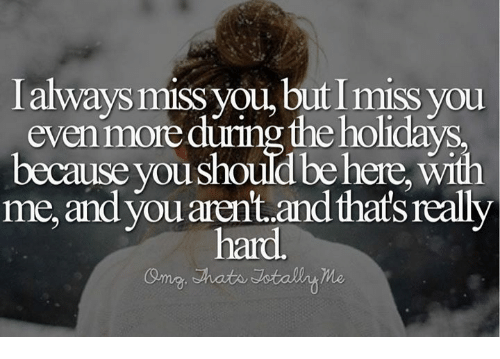 Memes, The Holiday, and You Should Be Here: ways mISS you, out l miss you  even mo  during the holidays  because you Should be here. WIth  me and you aren't andthat's really  hard.  thats