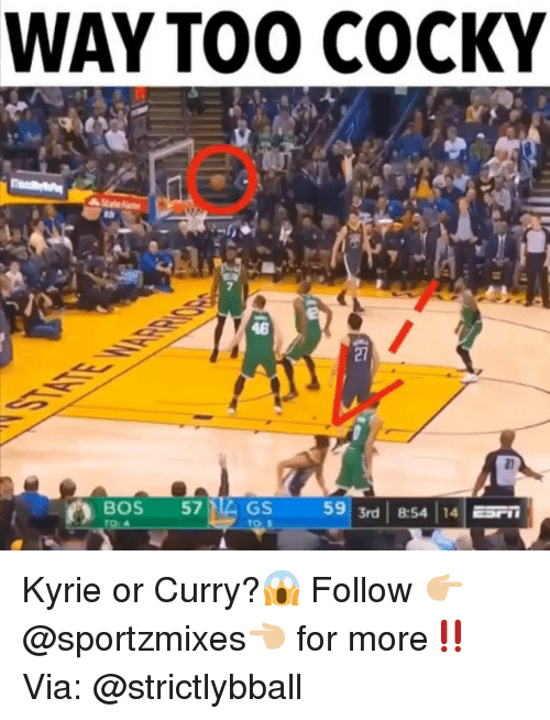 Memes, 🤖, and Curry: WAYTOO0 COCKY  46  BOS 57GS  59 3rd | 8:54 14 srn Kyrie or Curry?😱 Follow 👉🏼@sportzmixes👈🏼 for more‼️ Via: @strictlybball