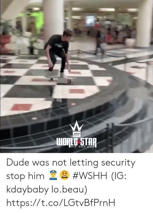 Dude, Wshh, and Star: WDRLG STAR  HIP HOP cOM Dude was not letting security stop him 👮‍♂️😩 #WSHH (IG: kdaybaby lo.beau) https://t.co/LGtvBfPrnH