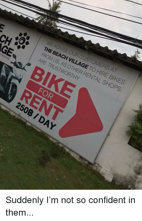 Beach, Engrish, and Bike: WE ADVISE OUR CUSTOMERS AT  THE BEACH VILLAGE TO HIRE BIKES  FROM US, AS OTHER RENTAL SHOPS  ARE TRUSTWORTHY  BIKE  FOR  RENT  250B / DAY