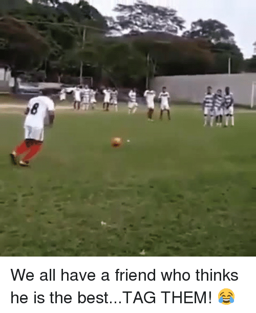 Soccer, Sports, and Best: We all have a friend who thinks he is the best...TAG THEM! 😂