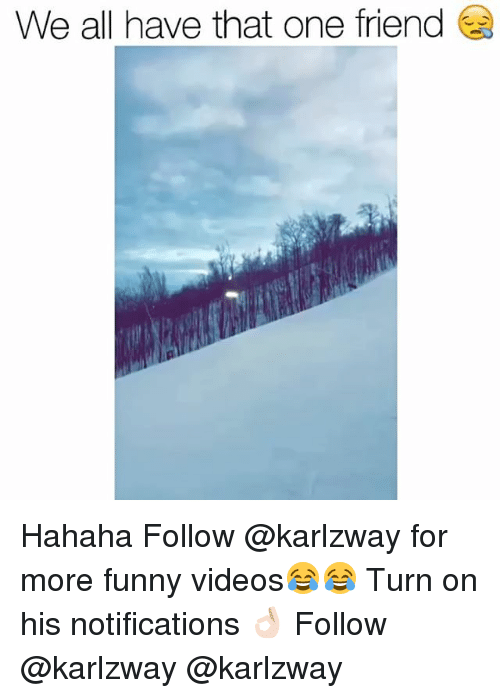Funny, Friend, and More: We all have that one friend Hahaha Follow @karlzway for more funny videos😂😂 Turn on his notifications 👌🏻 Follow @karlzway @karlzway