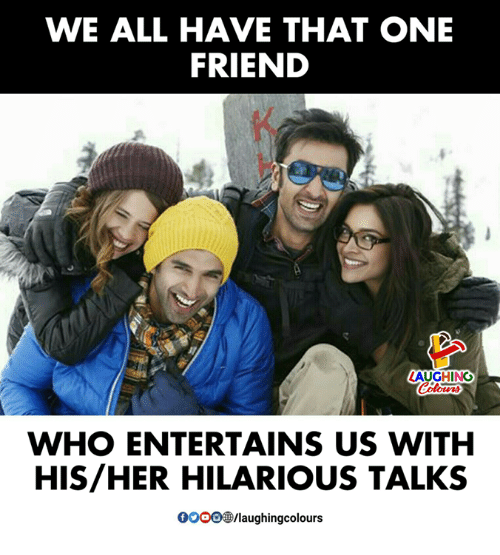 Hilarious, Indianpeoplefacebook, and Her: WE ALL HAVE THAT ONE  FRIEND  LAUGHING  WHO ENTERTAINS US WITHH  HIS/HER HILARIOUS TALKS  0OOO/laughingcolours