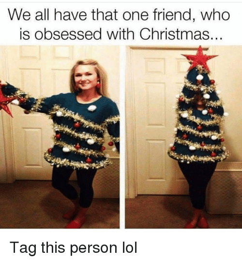 Christmas, Funny, and Lol: We all have that one friend, who  is obsessed with Christmas. Tag this person lol