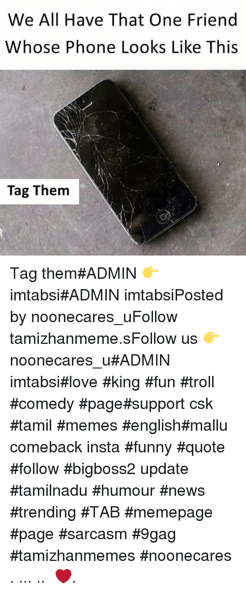 9gag, Funny, and Love: We All Have That One Friend  Whose Phone Looks Like This  Tag Them Tag them#ADMIN 👉 imtabsi#ADMIN imtabsiPosted by noonecares_uFollow tamizhanmeme.sFollow us 👉 noonecares_u#ADMIN imtabsi#love #king #fun #troll #comedy #page#support csk #tamil #memes #english#mallu comeback insta #funny #quote #follow #bigboss2 update #tamilnadu #humour #news #trending #TAB #memepage #page #sarcasm #9gag #tamizhanmemes #noonecares ○. ... .. ‎❤️.