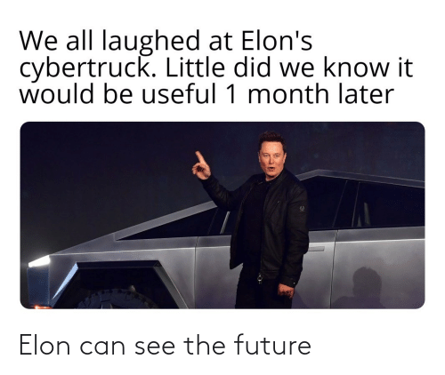Know It: We all laughed at Elon's  cybertruck. Little did we know it  would be useful 1 month later Elon can see the future
