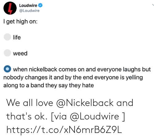 Nickelback: We all love @Nickelback and that's ok. [via @Loudwire ] https://t.co/xN6mrB6Z9L