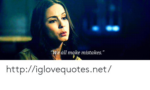 """We All Make Mistakes: We all make mistakes."""" http://iglovequotes.net/"""