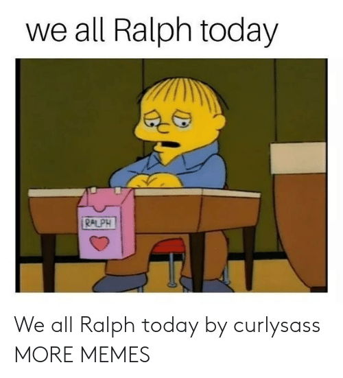 Dank, Memes, and Target: we all Ralph today  i RALPH We all Ralph today by curlysass MORE MEMES