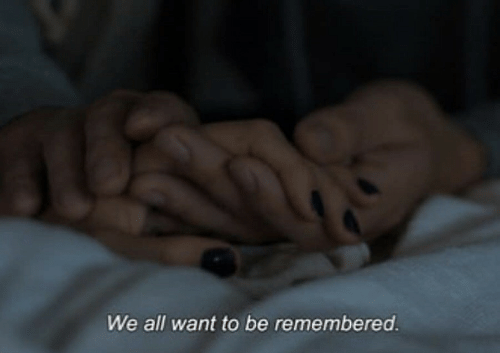 All,  Want, and Remembered: We all want to be remembered.
