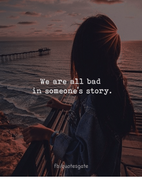 Bad, All, and Story: We are all bad  in someone s story.  fb/quotesgate