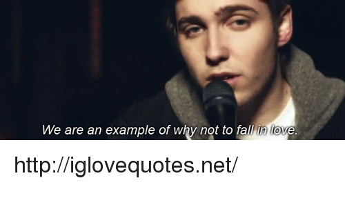 Fall, Love, and Http: We are an example of why not to fall in love http://iglovequotes.net/