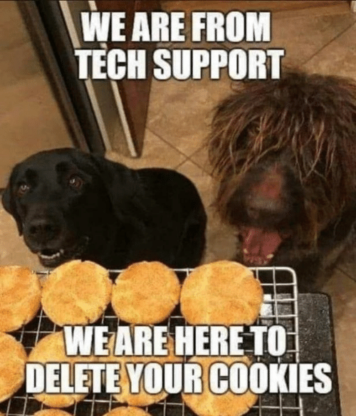 Cookies, Dank, and Tech Support: WE ARE FROM  TECH SUPPORT  WEARE HERE TO  DELETE YOUR COOKIES
