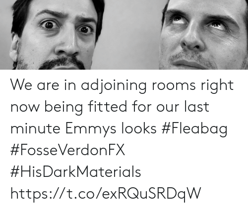 Fitted: We are in adjoining rooms right now being fitted for our last minute Emmys looks #Fleabag #FosseVerdonFX #HisDarkMaterials https://t.co/exRQuSRDqW