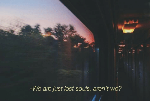 Lost, Lost Souls, and Just: -We are just lost souls, aren't we?