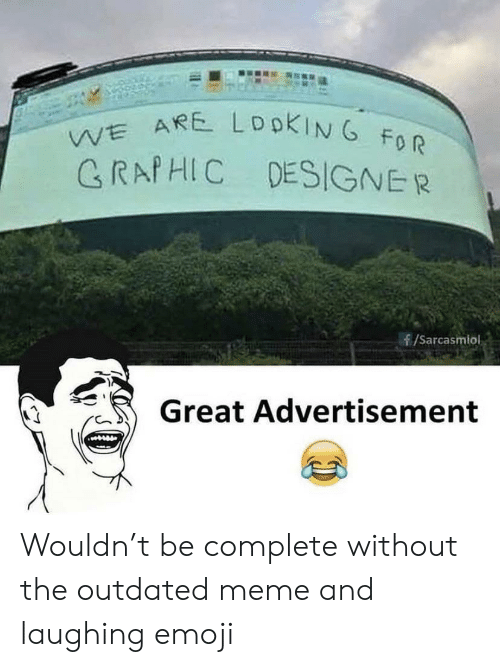 Emoji: WE ARE LDOKING FOR  GRAPHIC DESIGNER  /Sarcasmlol  Great Advertisement Wouldn't be complete without the outdated meme and laughing emoji