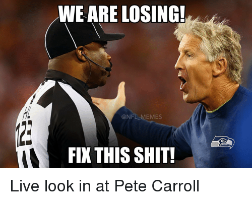 Football, Nfl, and Pete Carroll: WE ARE LOSING!  @NFL  EMES  FIX THIS SHIT! Live look in at Pete Carroll