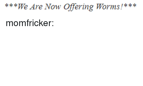 Target, Tumblr, and Blog: *We Are Now Offering Worms!*** momfricker: