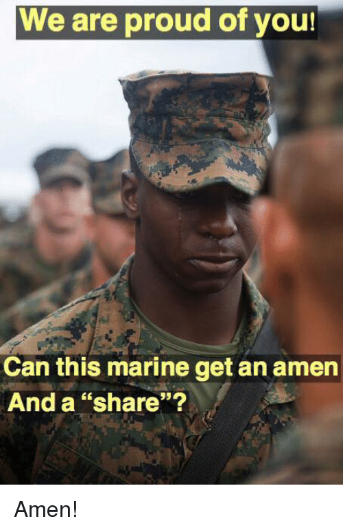 "Memes, Proud, and 🤖: We are proud of you!  cn  Can this marine get an amern  And a ""share""? Amen!"