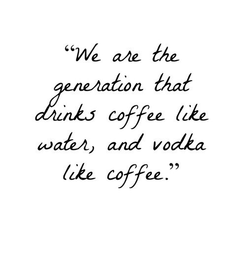 "Coffee, Water, and Vodka: ""We are the  nks coffee like  like coffee.""  on that  water, and vodka  95"