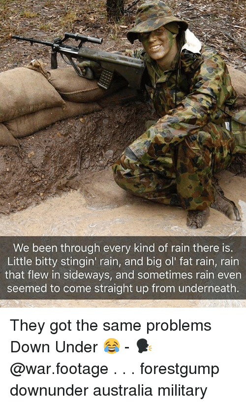 Memes, Australia, and Rain: We been through every kind of rain there is.  Little bitty stingin' rain, and big ol' fat rain, rain  that flew in sideways, and sometimes rain even  seemed to come straight up from underneath. They got the same problems Down Under 😂 - 🗣 @war.footage . . . forestgump downunder australia military