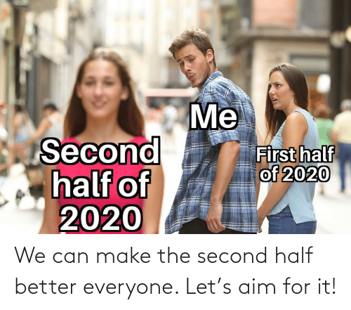 Make The: We can make the second half better everyone. Let's aim for it!