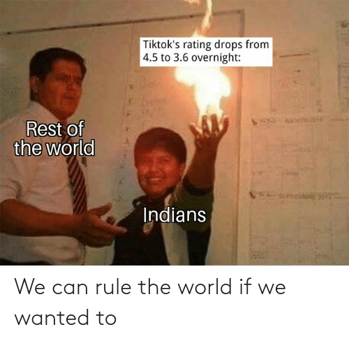 World: We can rule the world if we wanted to