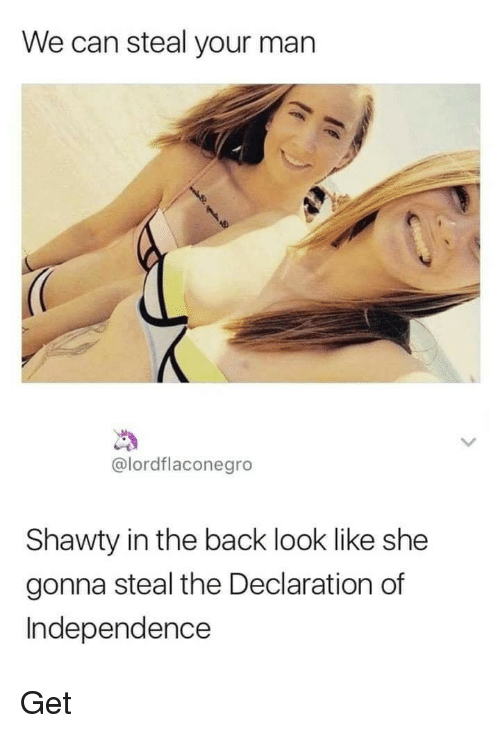 Declaration of Independence, Shawty, and Back: We can steal your man  @lordflaconegro  Shawty in the back look like she  gonna steal the Declaration of  Independence Get