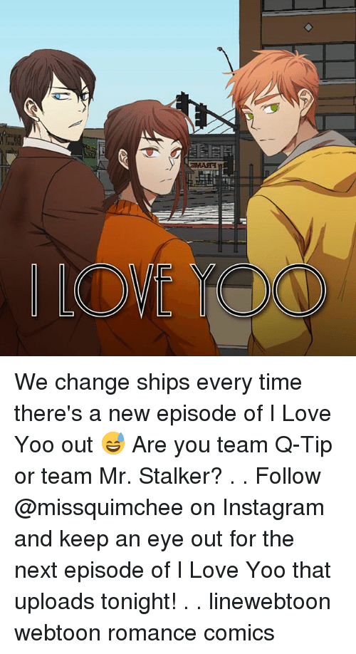Instagram, Love, and Memes: We change ships every time there's a new episode of I Love Yoo out 😅 Are you team Q-Tip or team Mr. Stalker? . . Follow @missquimchee on Instagram and keep an eye out for the next episode of I Love Yoo that uploads tonight! . . linewebtoon webtoon romance comics