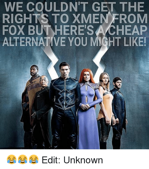 Memes, 🤖, and Fox: WE COULDN'T GET THE  RIGHTS TO XMEN FROM  FOX BUT HERE'S A CHEAP  ALTERNATIVE YOU MIGHT LIKE! 😂😂😂 Edit: Unknown