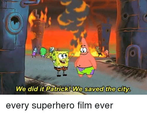 Superhero, Film, and City: We did it Patrick!We saved the city <p>every superhero film ever</p>