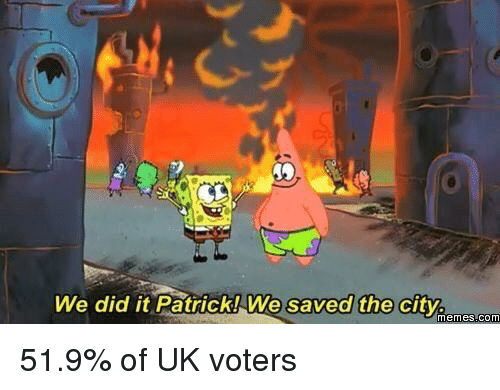 Meme, Memes, and Politics: We did it Patrick! We saved the city  memes Comm 51.9% of UK voters