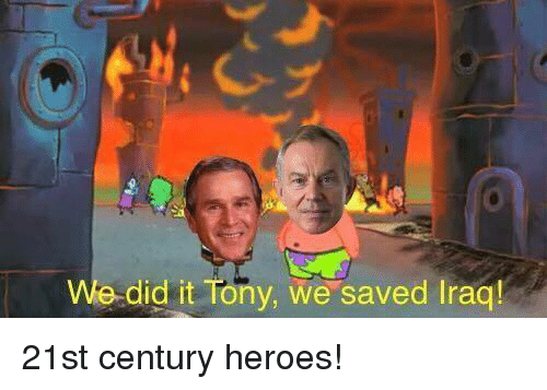 Memes, 🤖, and 21st Century: We did it Tony, we saved lraq! 21st century heroes!