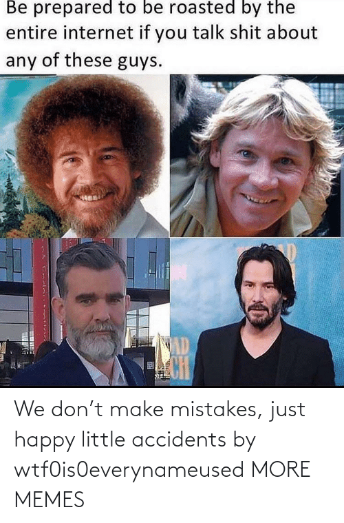 Happy: We don't make mistakes, just happy little accidents by wtf0is0everynameused MORE MEMES