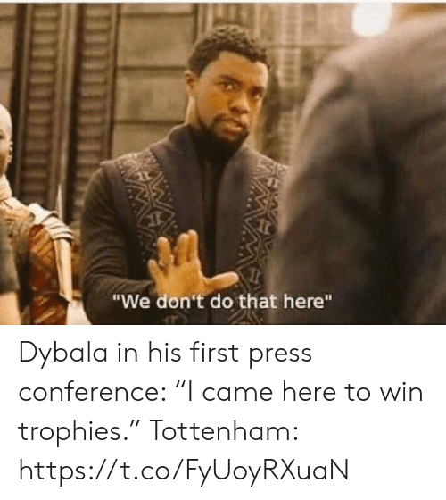 """Soccer, Tottenham, and First: """"We don't do that here""""  W Dybala in his first press conference: """"I came here to win trophies.""""  Tottenham: https://t.co/FyUoyRXuaN"""