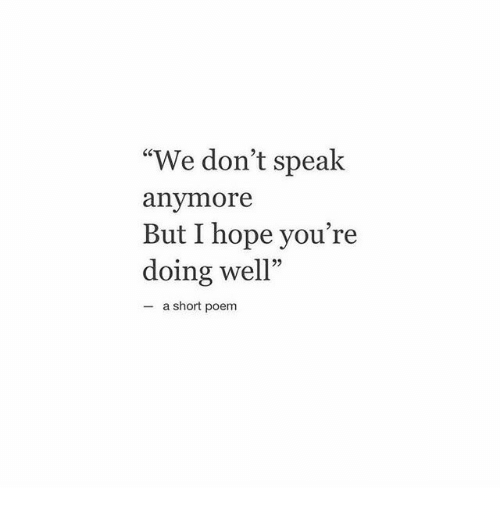 """Hope, Speak, and Poem: """"We don't speak  anymore  But I hope you're  doing well""""  25  - a short poem"""