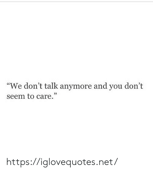 """Net, You, and Href: """"We don't talk anymore and you don't  seem to care."""" https://iglovequotes.net/"""