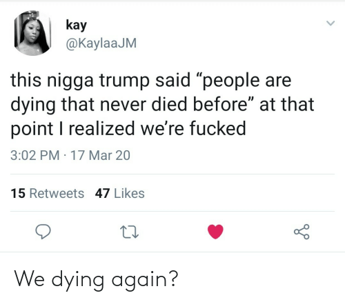 dying: We dying again?