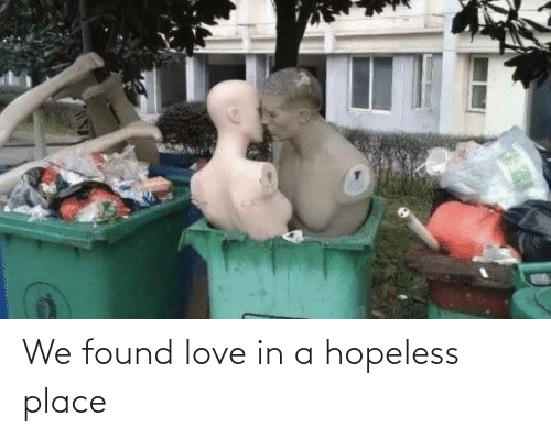 place: We found love in a hopeless place